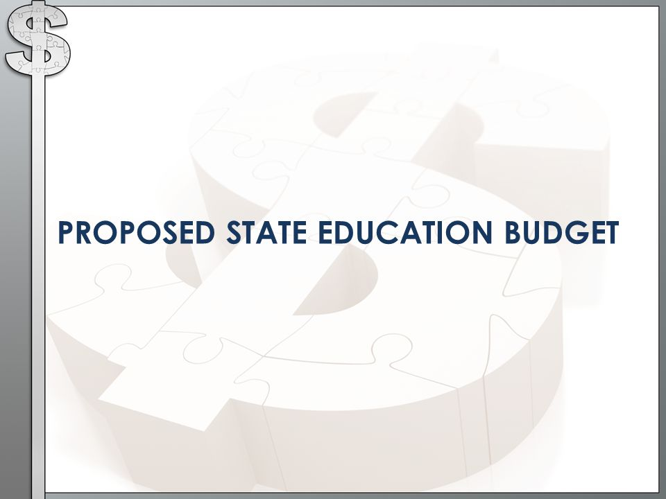 PROPOSED STATE EDUCATION BUDGET
