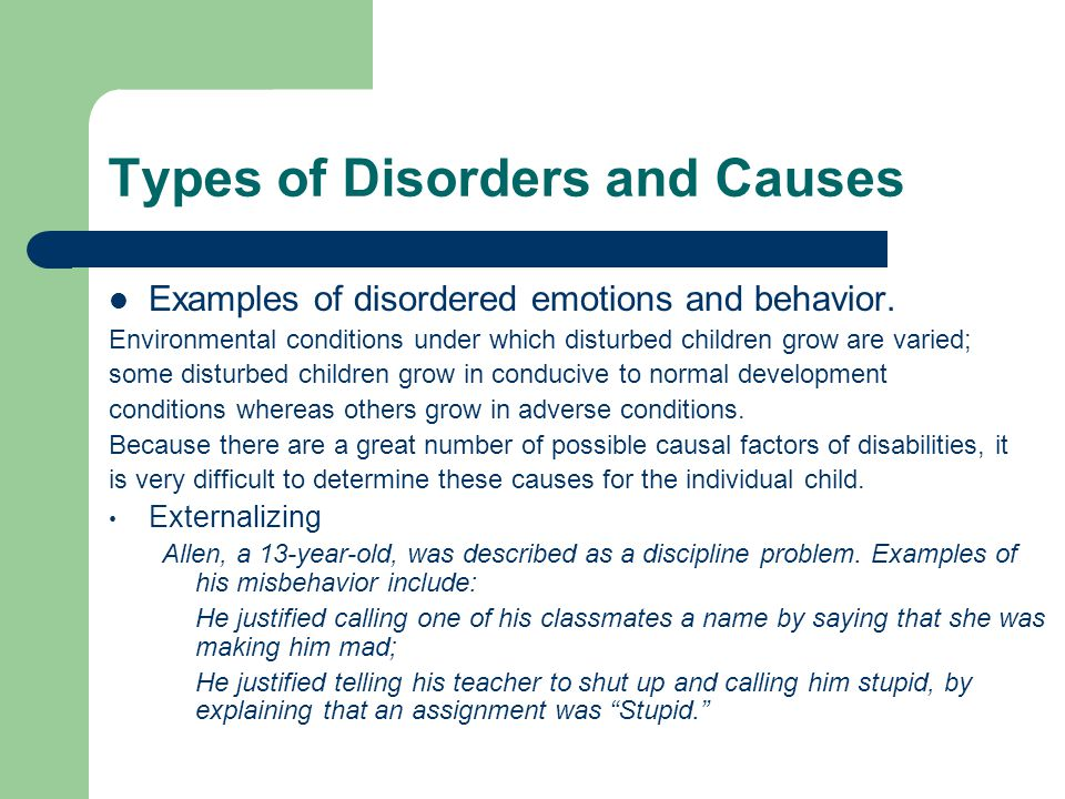 Types of Disorders and Causes Examples of disordered emotions and behavior.