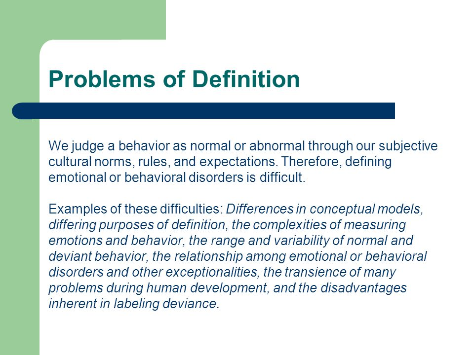 Problems of Definition We judge a behavior as normal or abnormal through our subjective cultural norms, rules, and expectations.