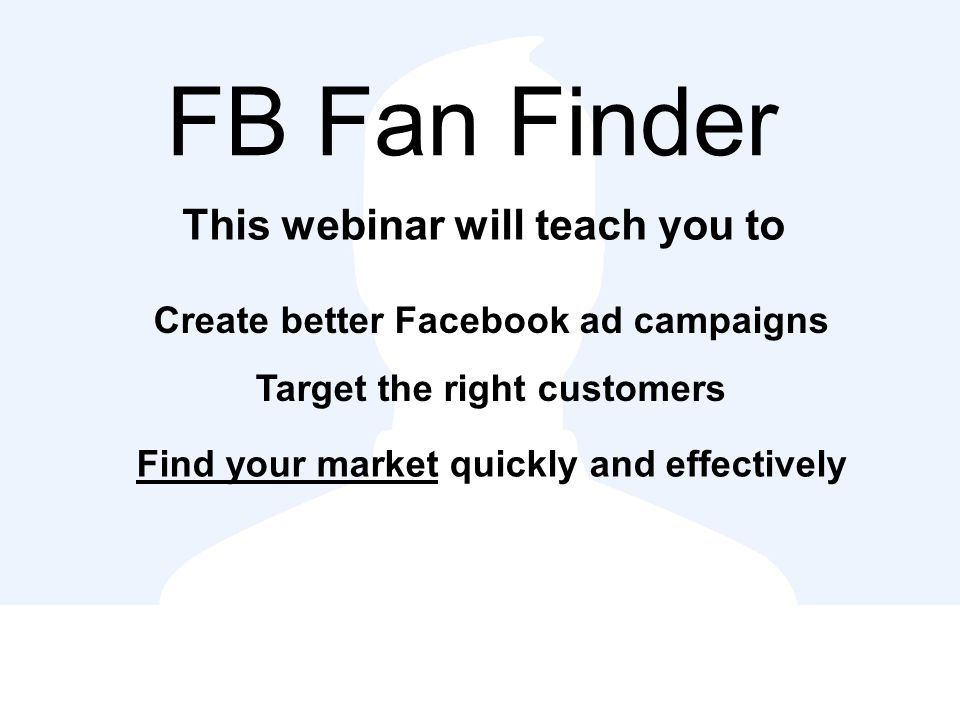 Welcome Facebook Fan Finder Webinar ?  Thank You for taking time to