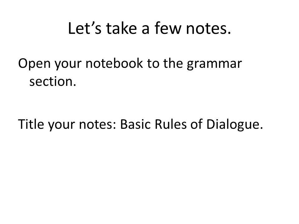 Let's take a few notes. Open your notebook to the grammar section.