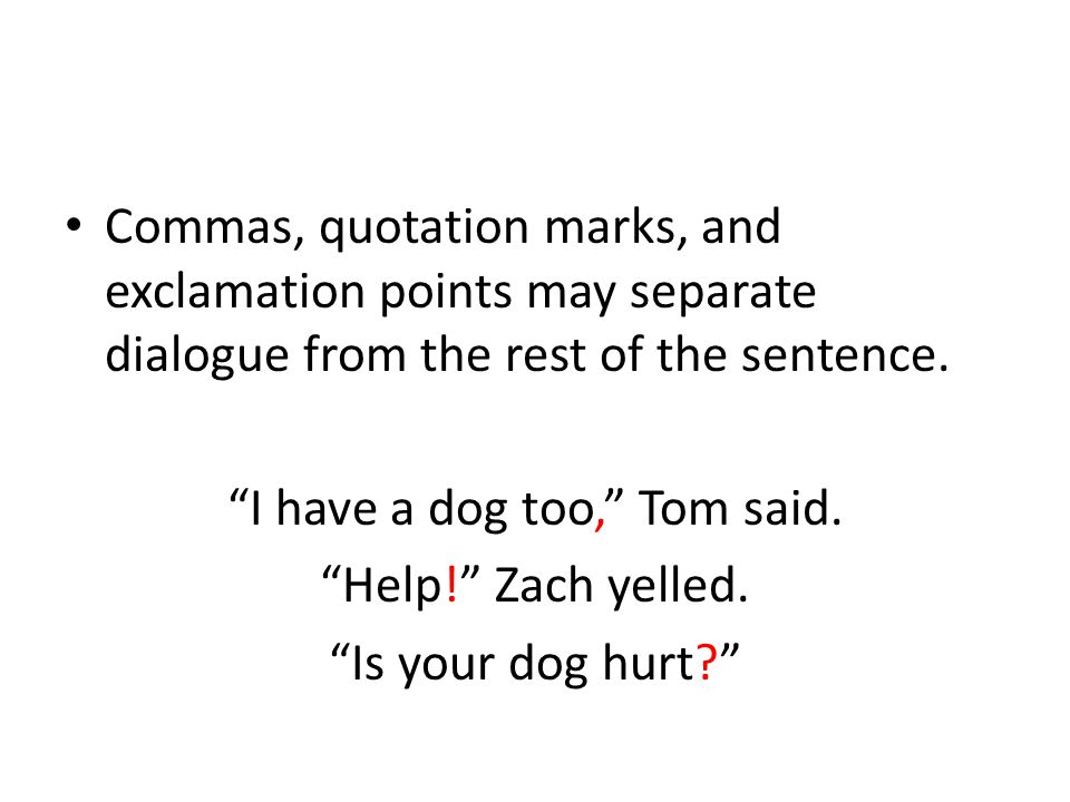 Commas, quotation marks, and exclamation points may separate dialogue from the rest of the sentence.