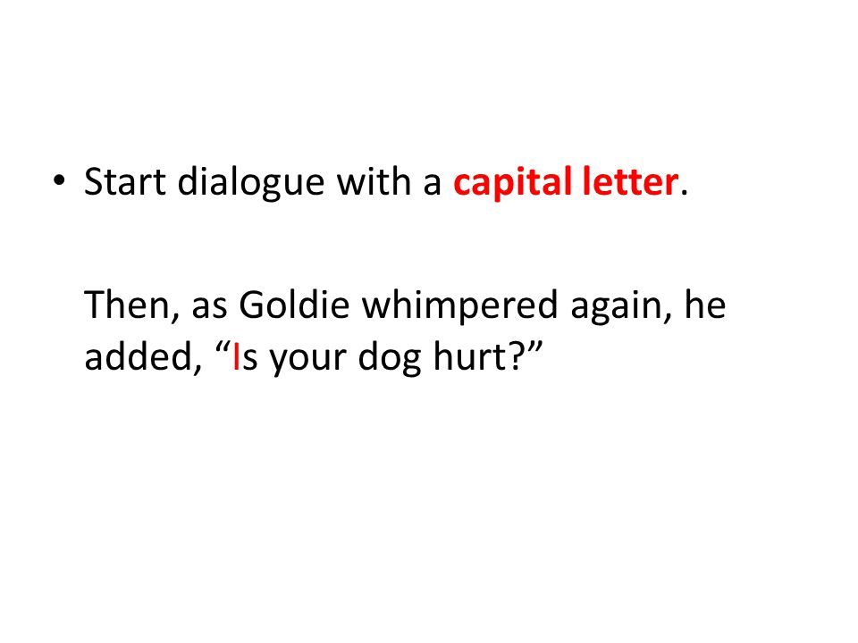 Start dialogue with a capital letter.