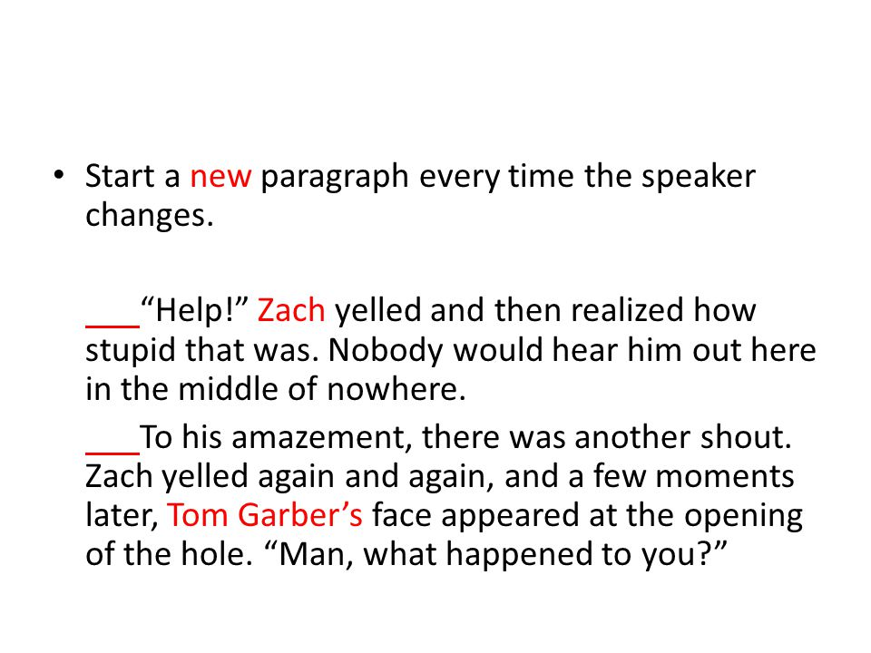 Start a new paragraph every time the speaker changes.