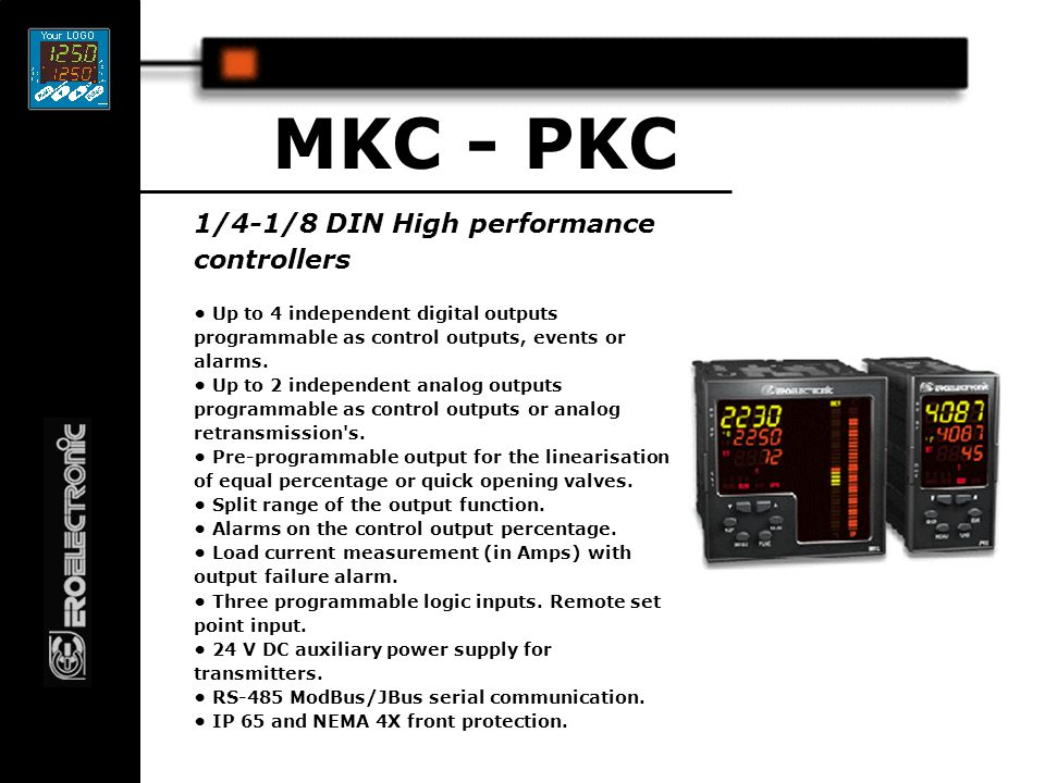 1/4-1/8 DIN High performance controllers MKC - PKC Up to 4 independent digital outputs programmable as control outputs, events or alarms.