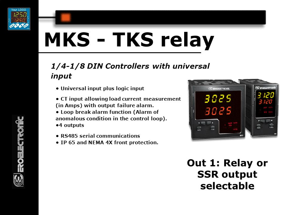 1/4-1/8 DIN Controllers with universal input MKS - TKS relay Universal input plus logic input CT input allowing load current measurement (in Amps) with output failure alarm.