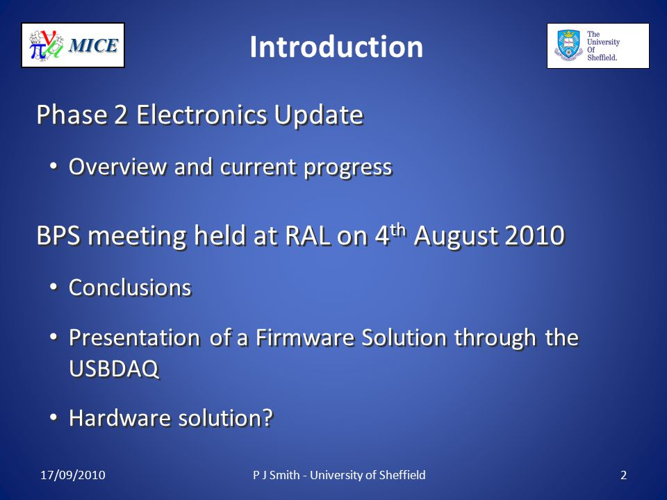 MICE Introduction Phase 2 Electronics Update Overview and current progress BPS meeting held at RAL on 4 th August 2010 Conclusions Presentation of a Firmware Solution through the USBDAQ Hardware solution.