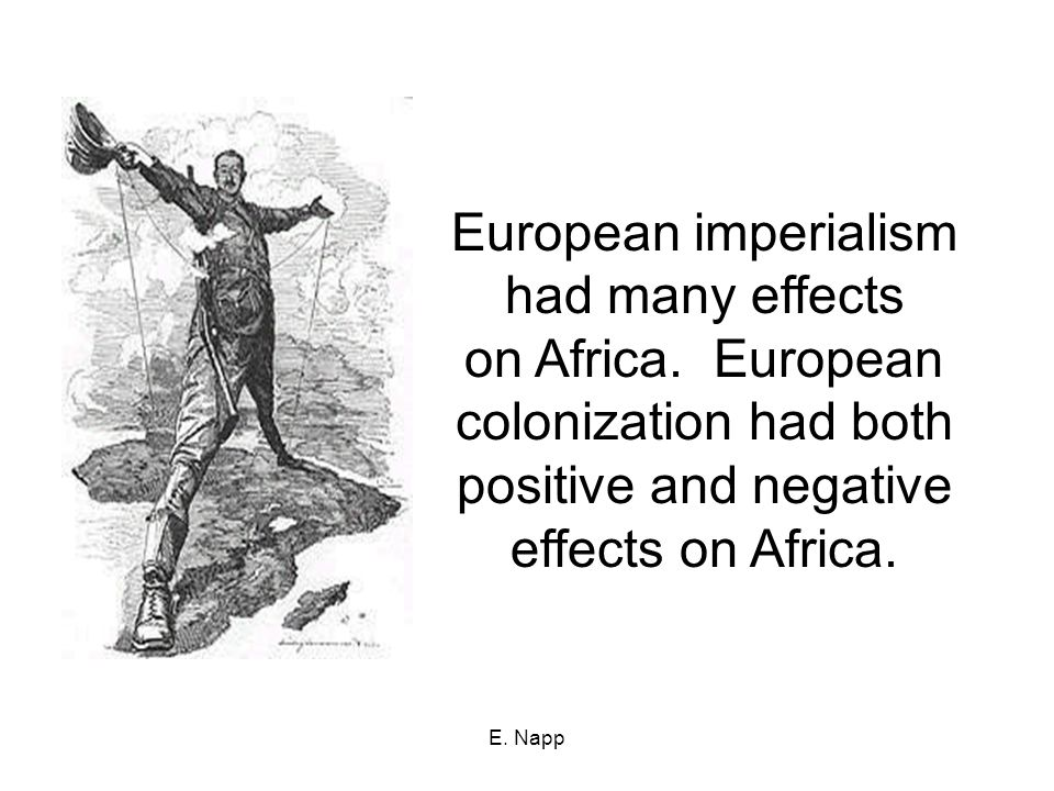 E. Napp European imperialism had many effects on Africa.