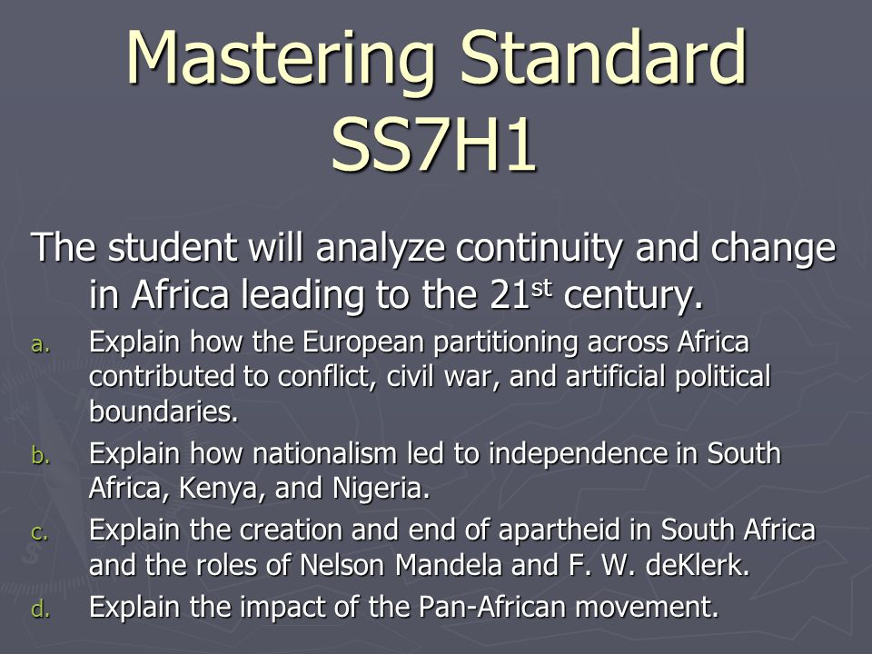 Mastering Standard SS7H1 The student will analyze continuity and change in Africa leading to the 21 st century.