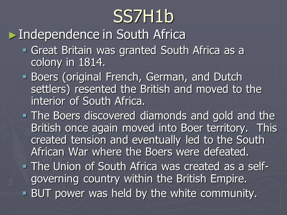 SS7H1b ► Independence in South Africa  Great Britain was granted South Africa as a colony in 1814.