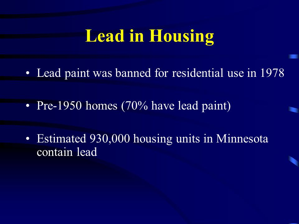 Dealing with Lead Paint during Remodeling Activities Presented by: Minnesota Department of Health Asbestos/Lead Compliance Unit. - ppt download Lead in Housing Lead paint was banned for residential use in 1978 Pre-1950 homes (70% have lead paint) Estimated 930,000 housing units in Minnesota contain lead - 웹