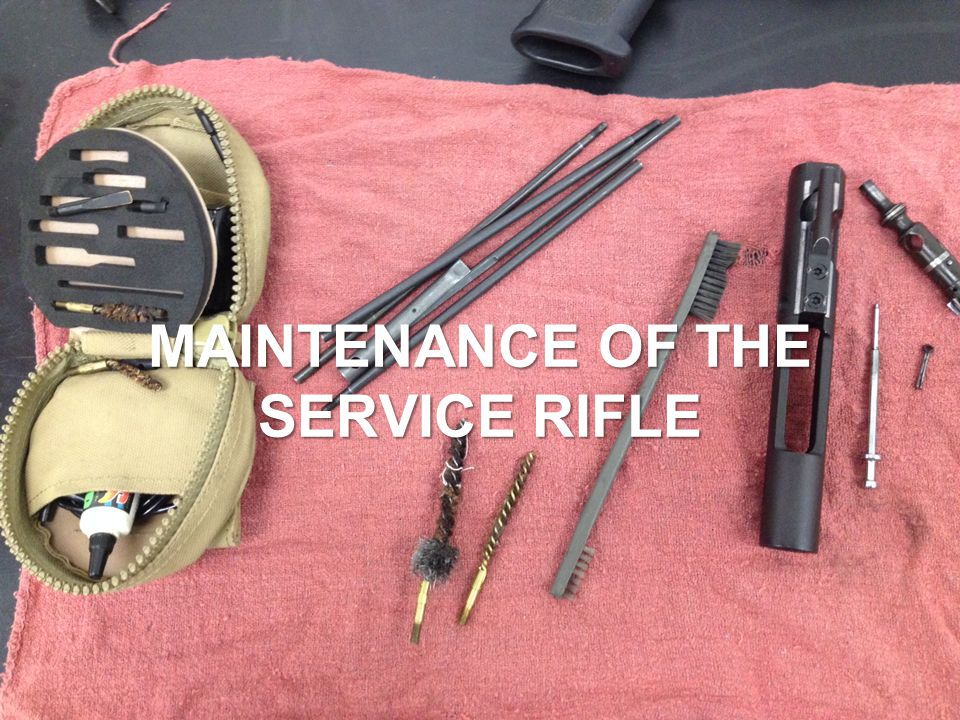 MAINTENANCE OF THE SERVICE RIFLE