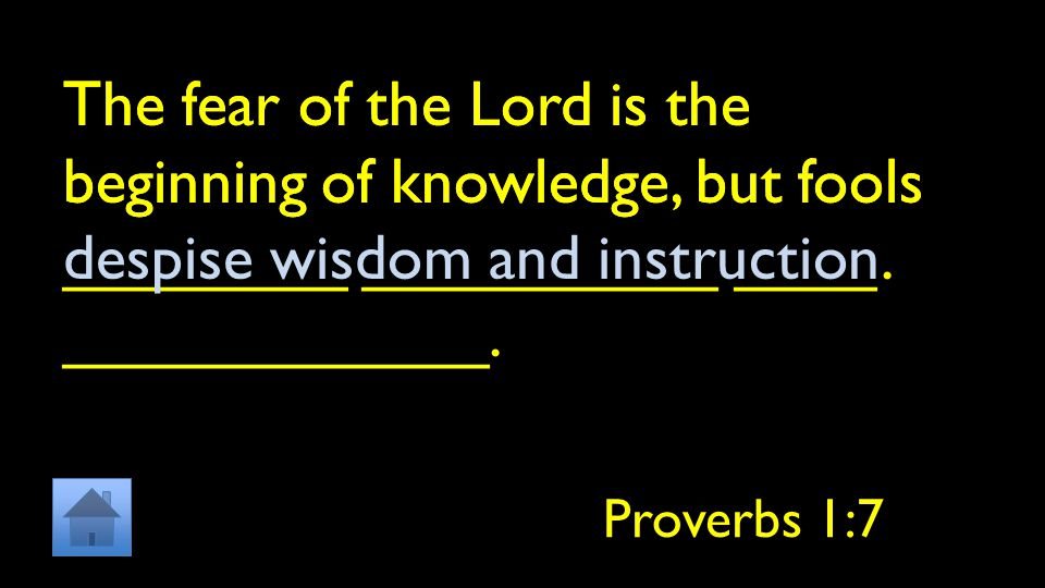 The fear of the Lord is the beginning of knowledge, but fools ________ __________ ____ ____________.