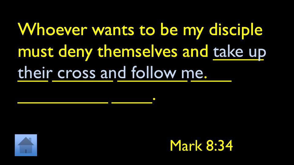 Whoever wants to be my disciple must deny themselves and _____ ___ ______ _______ ____ _________ ____.
