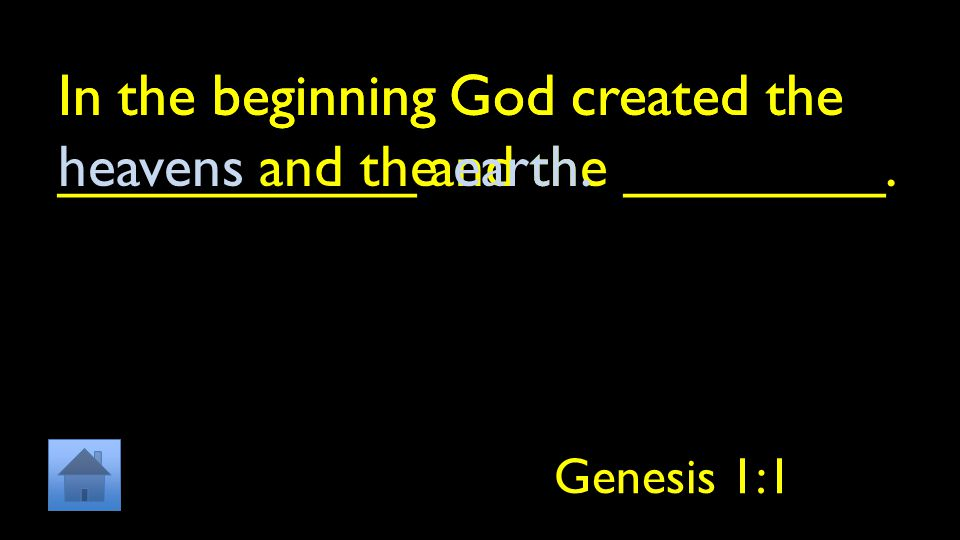 In the beginning God created the ___________ and the ________.