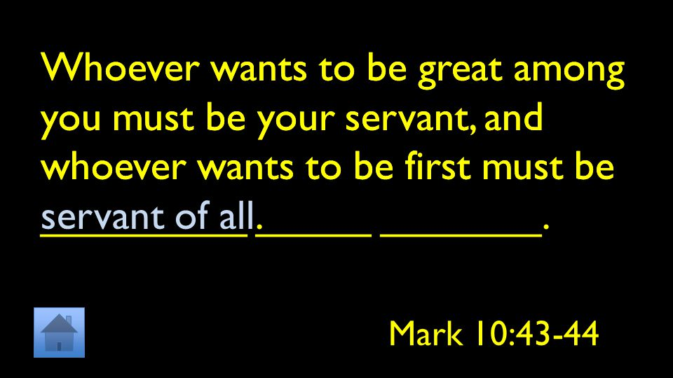 Whoever wants to be great among you must be your servant, and whoever wants to be first must be _________ _____ _______.