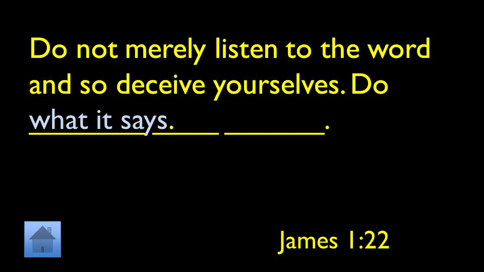 Do not merely listen to the word and so deceive yourselves.