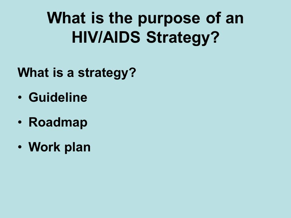 What is the purpose of an HIV/AIDS Strategy What is a strategy Guideline Roadmap Work plan