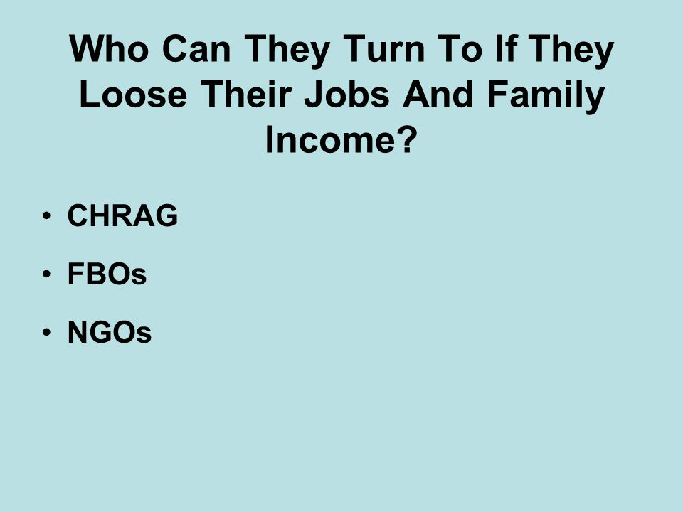 Who Can They Turn To If They Loose Their Jobs And Family Income CHRAG FBOs NGOs