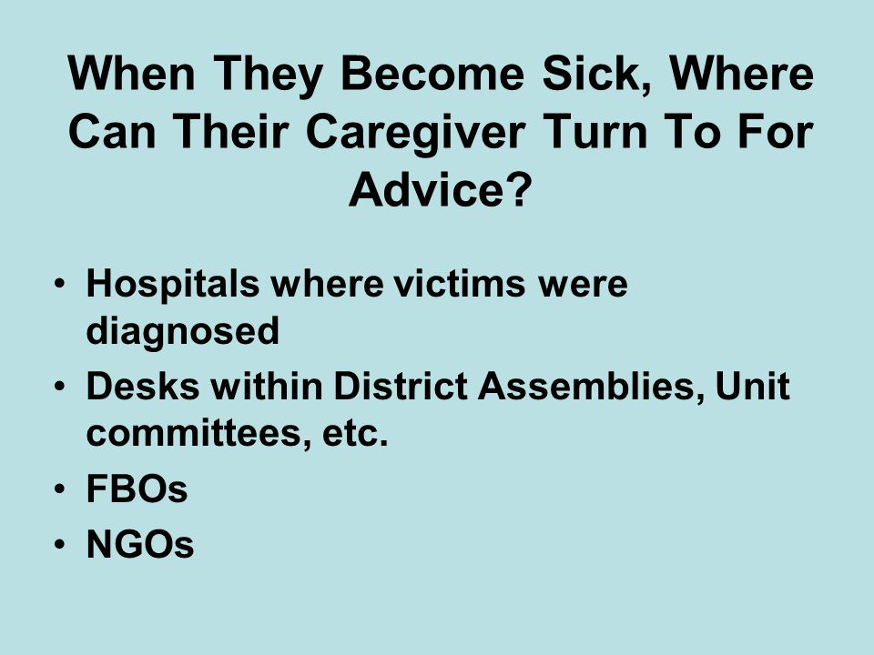 When They Become Sick, Where Can Their Caregiver Turn To For Advice.