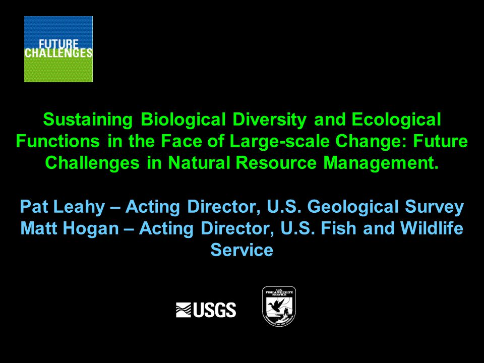 Sustaining Biological Diversity and Ecological Functions in the Face of Large-scale Change: Future Challenges in Natural Resource Management.