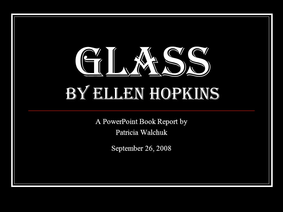 glass by ellen hopkins a powerpoint book report by patricia walchuk