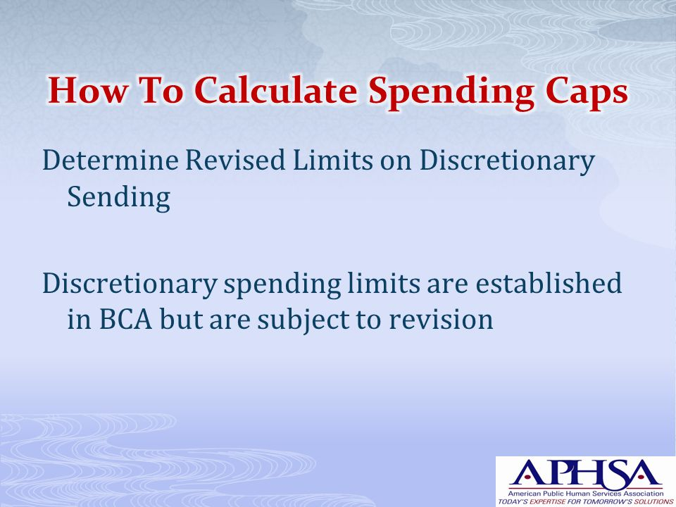 Determine Revised Limits on Discretionary Sending Discretionary spending limits are established in BCA but are subject to revision