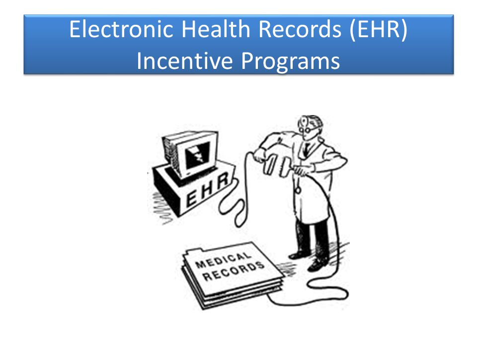 Electronic Health Records (EHR) Incentive Programs