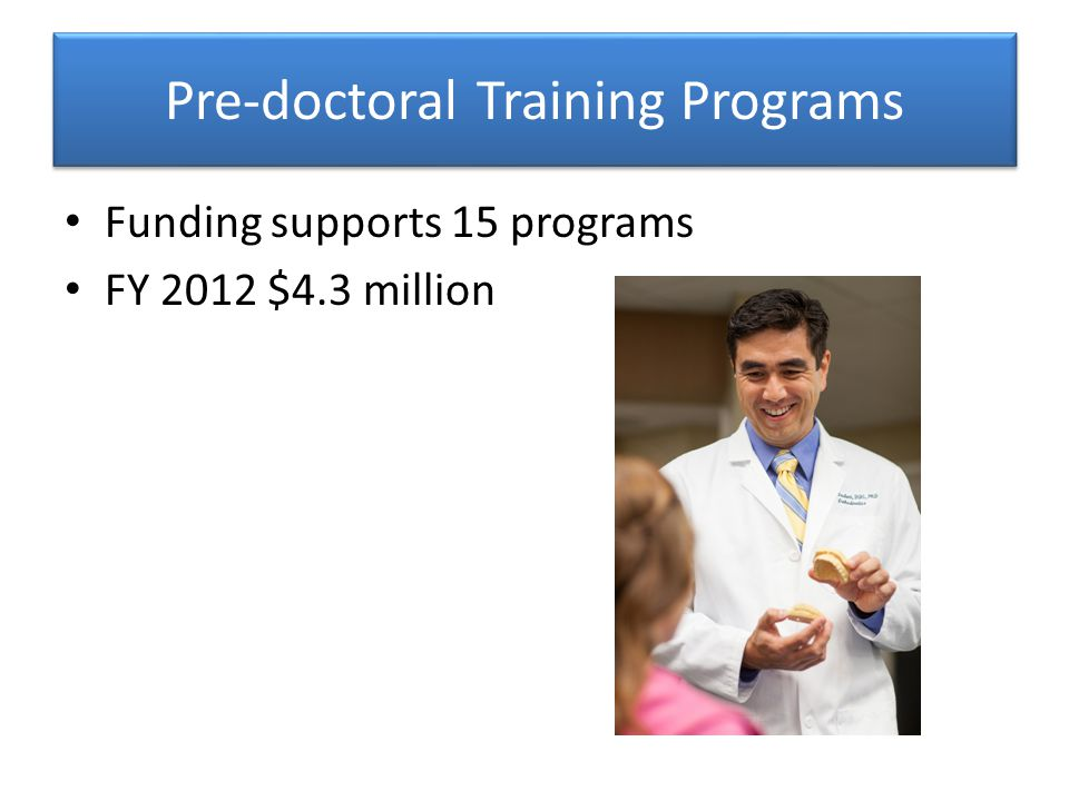 Pre-doctoral Training Programs Funding supports 15 programs FY 2012 $4.3 million