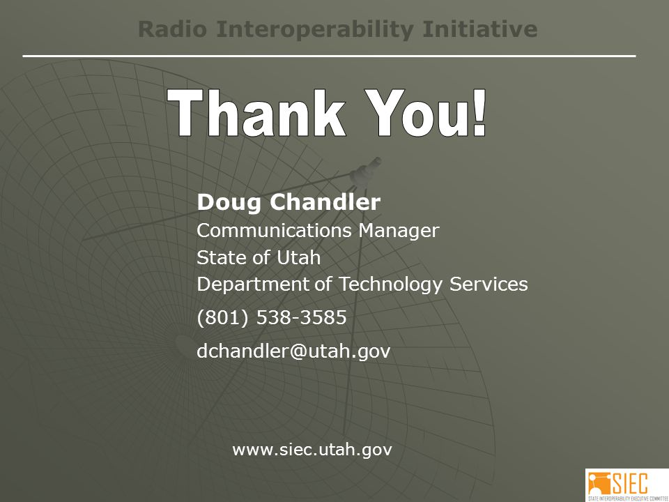 Radio Interoperability Initiative Doug Chandler Communications Manager State of Utah Department of Technology Services (801)