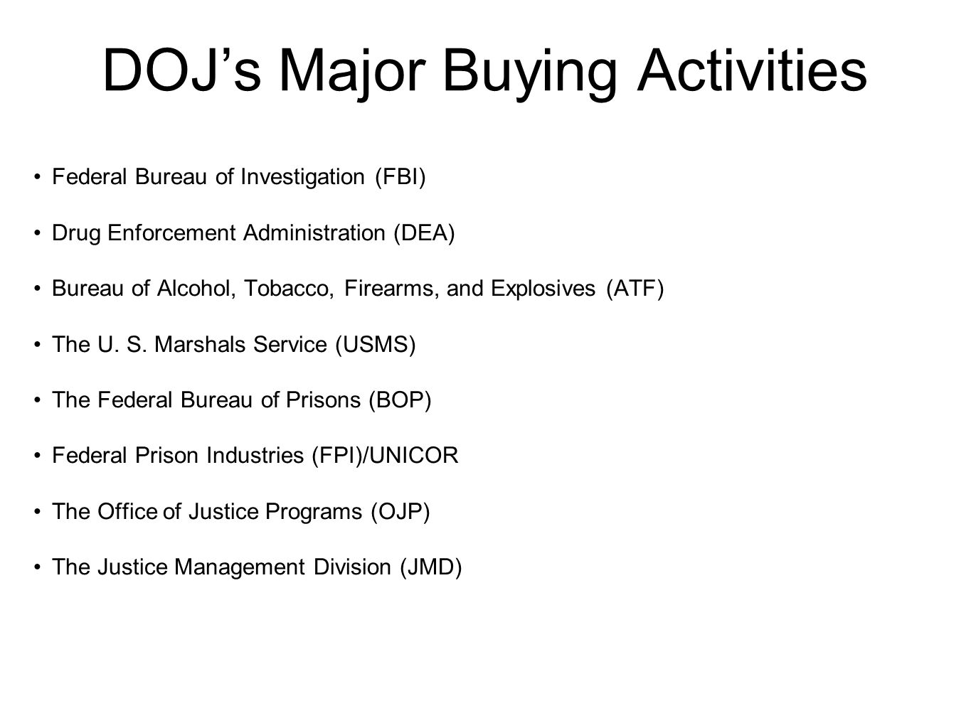 DOJ's Major Buying Activities Federal Bureau of Investigation (FBI) Drug Enforcement Administration (DEA) Bureau of Alcohol, Tobacco, Firearms, and Explosives (ATF) The U.