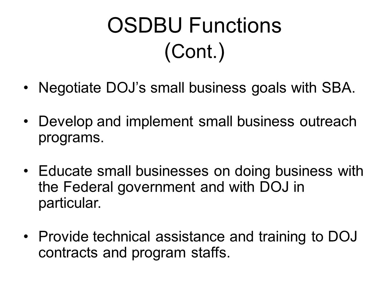 OSDBU Functions ( Cont. ) Negotiate DOJ's small business goals with SBA.