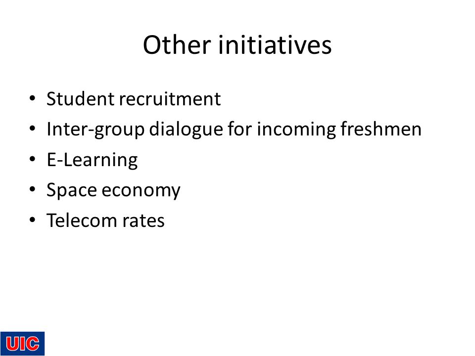 Other initiatives Student recruitment Inter-group dialogue for incoming freshmen E-Learning Space economy Telecom rates