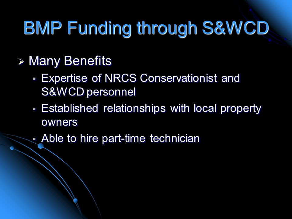 BMP Funding through S&WCD  Many Benefits  Expertise of NRCS Conservationist and S&WCD personnel  Established relationships with local property owners  Able to hire part-time technician