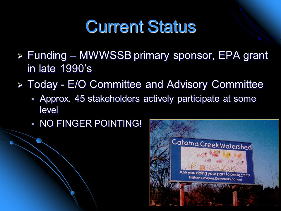 Current Status  Funding – MWWSSB primary sponsor, EPA grant in late 1990's  Today - E/O Committee and Advisory Committee  Approx.