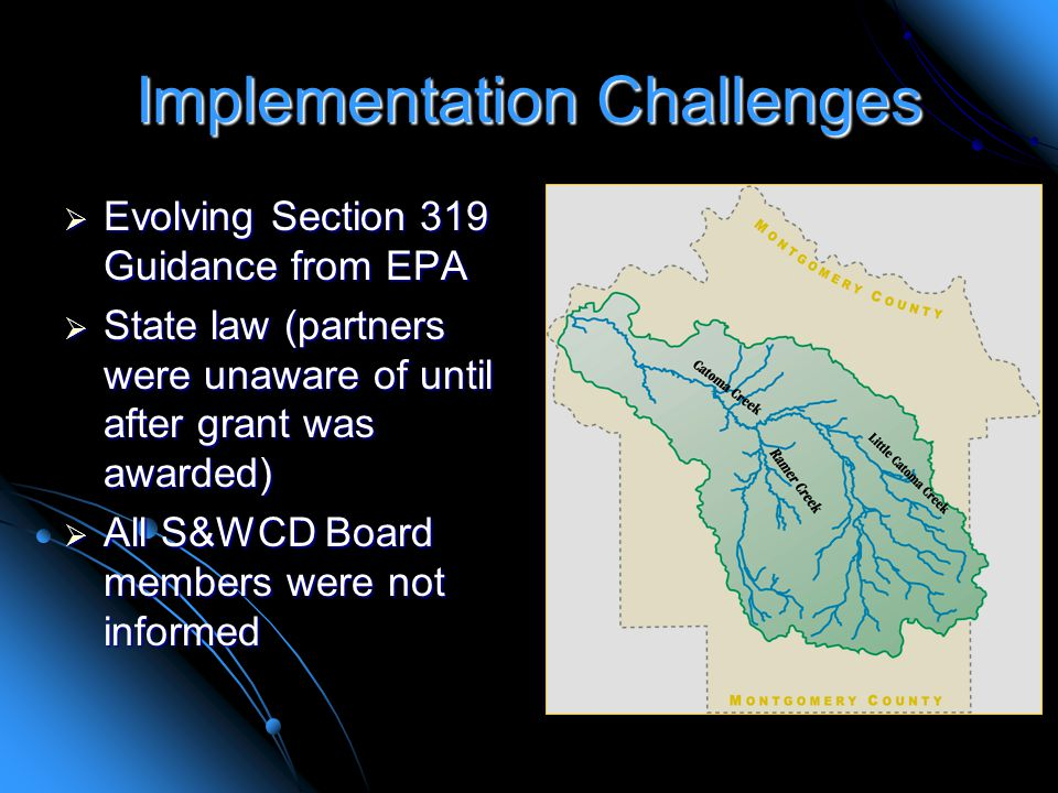 Implementation Challenges  Evolving Section 319 Guidance from EPA  State law (partners were unaware of until after grant was awarded)  All S&WCD Board members were not informed
