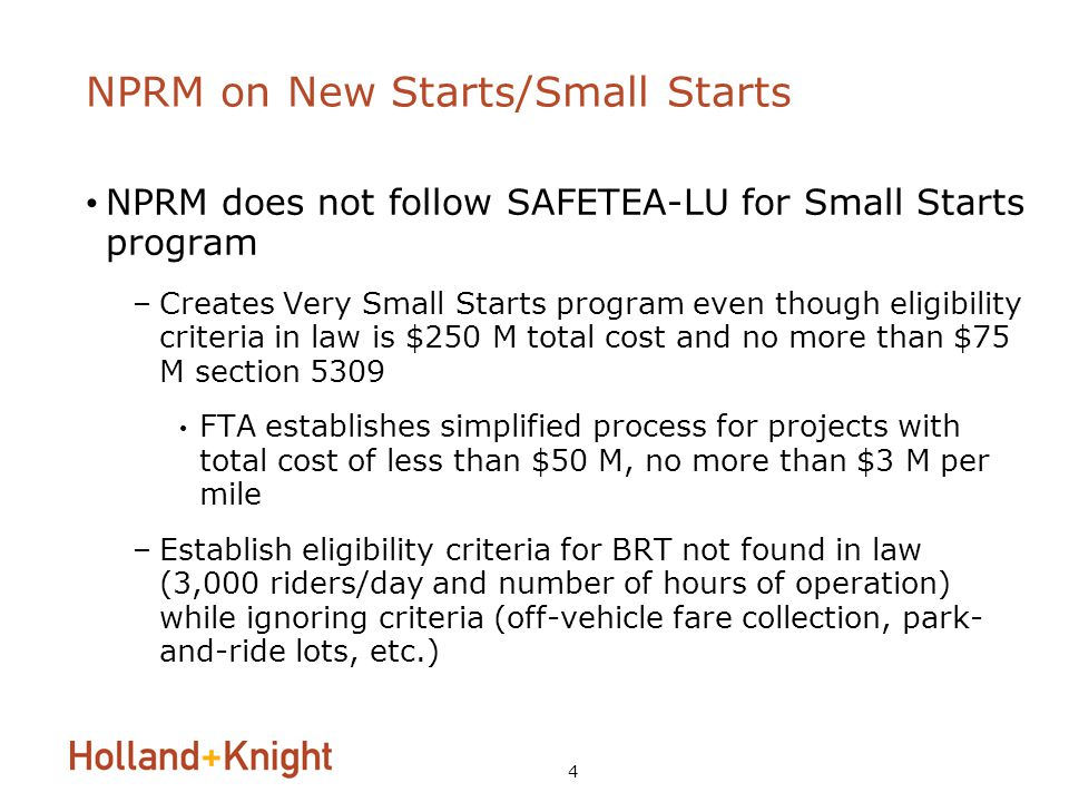 4 NPRM on New Starts/Small Starts NPRM does not follow SAFETEA-LU for Small Starts program –Creates Very Small Starts program even though eligibility criteria in law is $250 M total cost and no more than $75 M section 5309 FTA establishes simplified process for projects with total cost of less than $50 M, no more than $3 M per mile –Establish eligibility criteria for BRT not found in law (3,000 riders/day and number of hours of operation) while ignoring criteria (off-vehicle fare collection, park- and-ride lots, etc.)