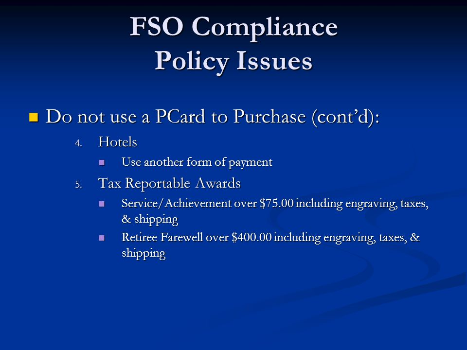 FSO Compliance Policy Issues Do not use a PCard to Purchase (cont'd): Do not use a PCard to Purchase (cont'd): 4.