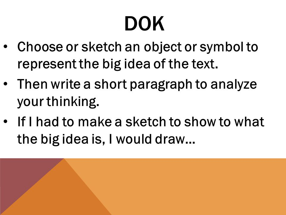 DOK Choose or sketch an object or symbol to represent the big idea of the text.