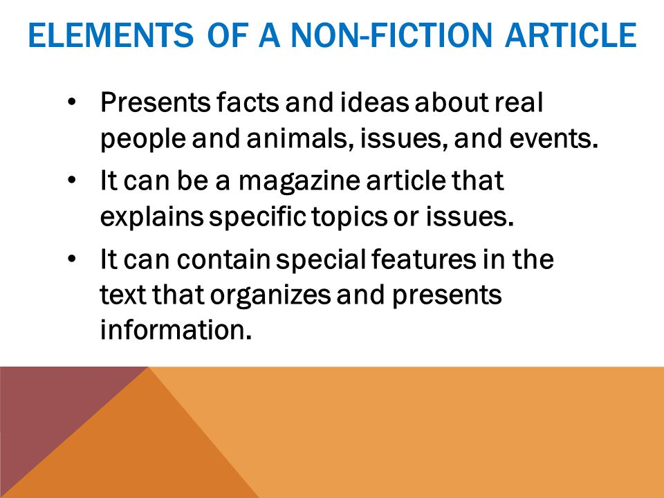 ELEMENTS OF A NON-FICTION ARTICLE Presents facts and ideas about real people and animals, issues, and events.