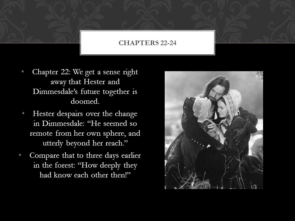 Chapter 22: We get a sense right away that Hester and Dimmesdale's future together is doomed.