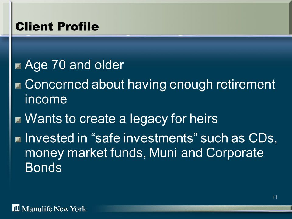 11 Client Profile Age 70 and older Concerned about having enough retirement income Wants to create a legacy for heirs Invested in safe investments such as CDs, money market funds, Muni and Corporate Bonds