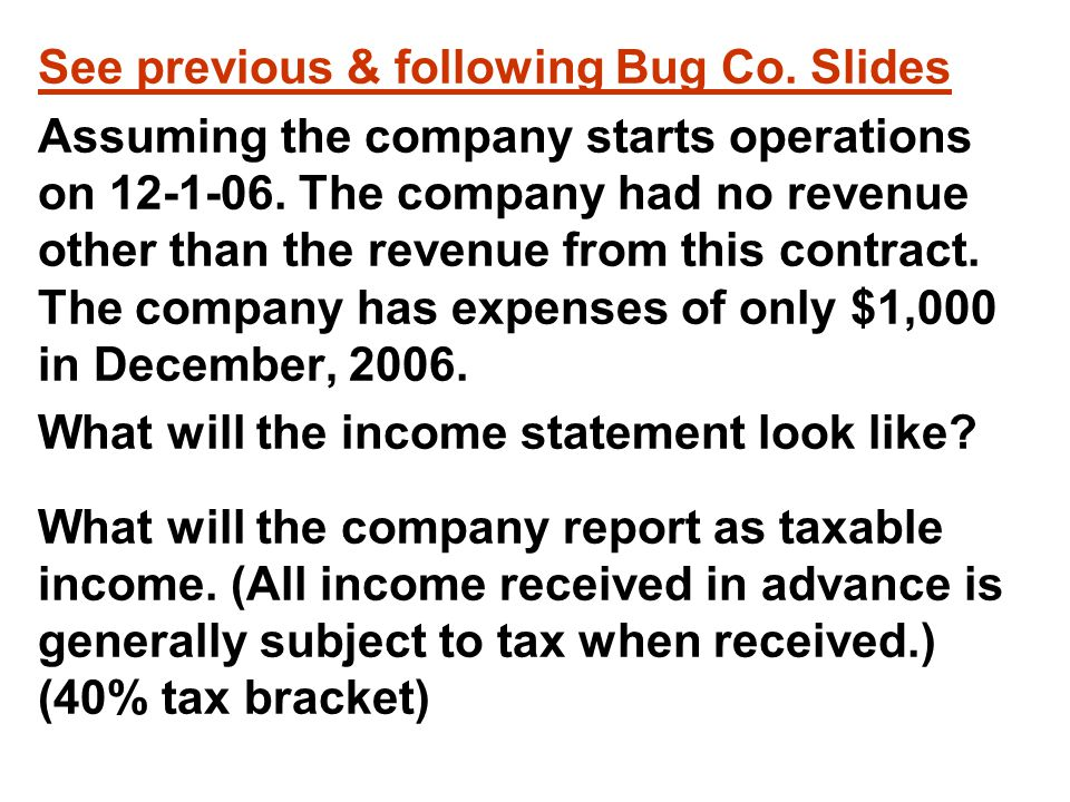 See previous & following Bug Co. Slides Assuming the company starts operations on 12-1-06.