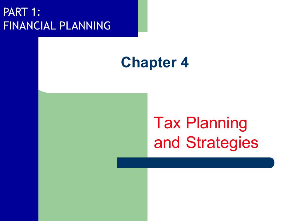 PART 1: FINANCIAL PLANNING Chapter 4 Tax Planning and Strategies