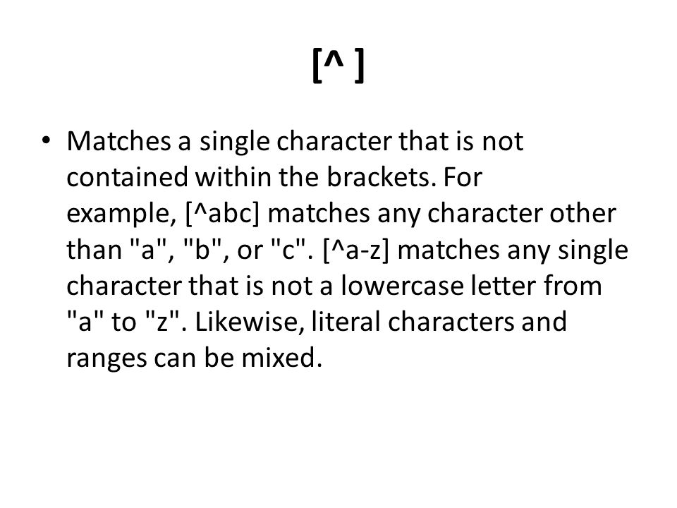 [^ ] Matches a single character that is not contained within the brackets.