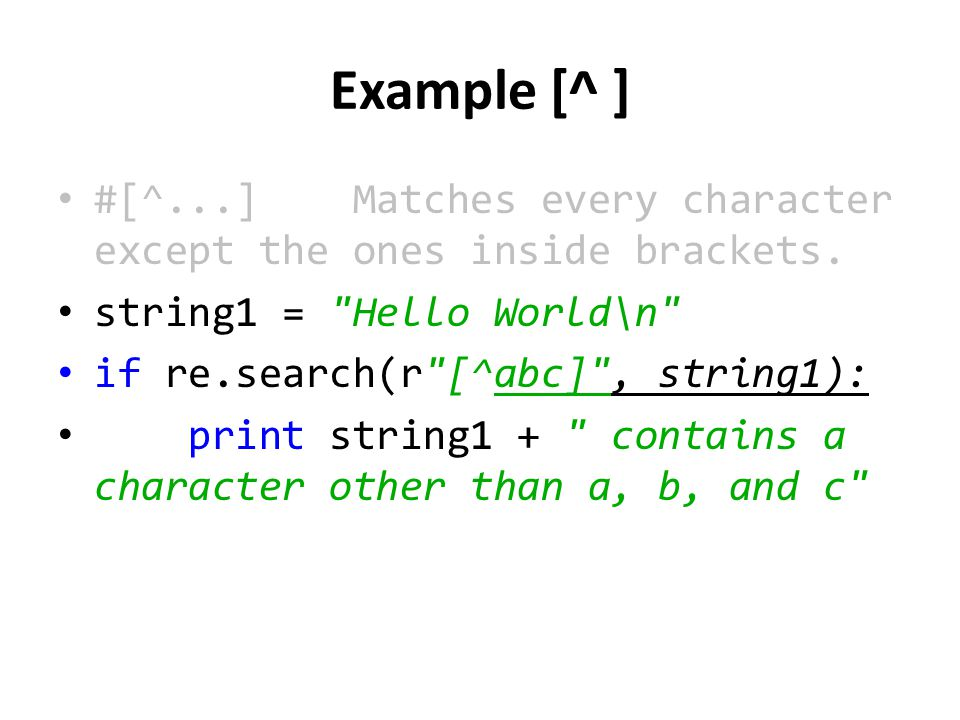 Example [^ ] #[^...] Matches every character except the ones inside brackets.