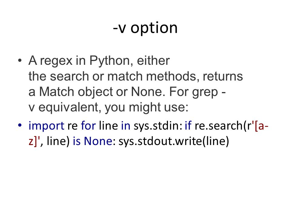 -v option A regex in Python, either the search or match methods, returns a Match object or None.