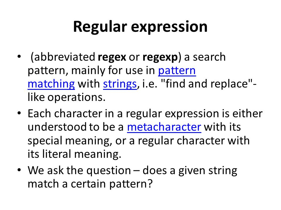 Regular expression (abbreviated regex or regexp) a search pattern, mainly for use in pattern matching with strings, i.e.