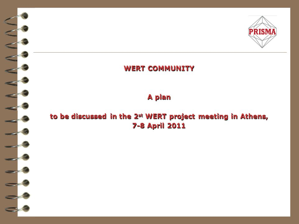 WERT COMMUNITY A plan to be discussed in the 2 st WERT project meeting in Athens, 7-8 April 2011