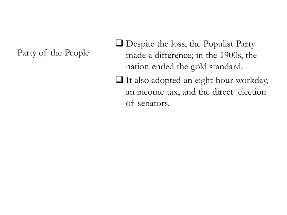  Despite the loss, the Populist Party made a difference; in the 1900s, the nation ended the gold standard.